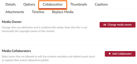"A screenshot showing the Kaltura MediaSpace ""Collaboration"" tab having been clicked on. The tab is outlined in orange to help point it out. Below the tab there is text for ""Media Owner: Change who can administer and is credited with media. Note that this is not necessarily the copyright owner of the content"". Next to that text is a ""Change media owner"" button. Under that is ""Media Collaborations: Select users that are allowed to edit the content metadata and related assets (such as caption files) and/or allowed to publish."" Next to that is a ""+ Add Collaborator"" button."