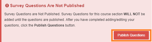 Warning message: Survey Questions are Not Published. Survey Questions for this course section WILL NOT be added until the questions are published. After you have completed adding/editing your questions, click the Publish Questions button.