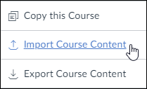 "A screenshot from the Canvas ""Settings"" screen showing some of the options. The cursor hovers over the ""Import Course Content"" option."